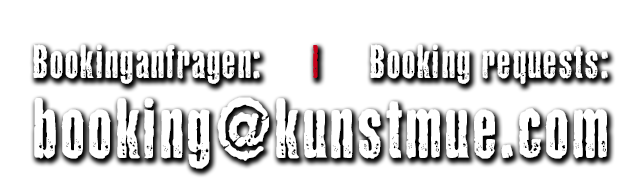 Bookinganfragen: | Booking requests: booking@kunstmue.com